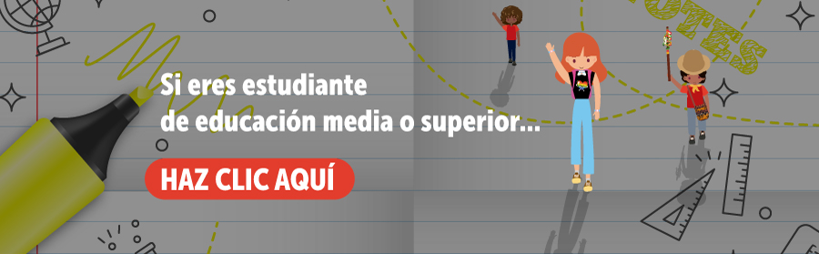 La imagen muestra una estudiante con un lapiz sobre un fondo que simula una hoja de papel, junto aparece el texto que dice: Si eres estudiante de educación media o superior, haz click aquí